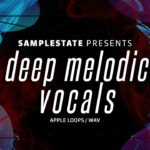 [DTMニュース]SAMPLESTATEの「Deep Melodic Vocals」が75%off!その他のサンプルパックも「LABEL FOCUS SALE」で50%off!