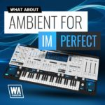 [DTMニュース]W.A Productionの「What About: Ambient for ImPerfect」が50%off!