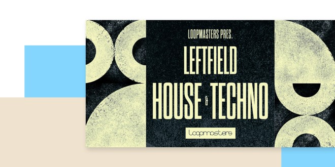 [DTMニュース]loopmasters-leftfield-house-techno-2