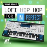 [DTMニュース]W.A Productionの「What About: Lo-Fi Hip Hop for ImPerfect」が50%off!