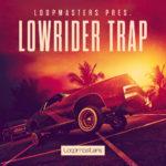 [DTMニュース]Loopmasters「Lowrider Trap」トラップ系おすすめサンプルパック!