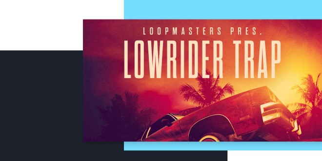 [DTMニュース]loopmasters-lowrider-trap-2