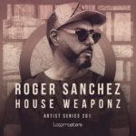 [DTMニュース]Loopmasters「Roger Sanchez – House Weaponz」ハウス系おすすめサンプルパック!