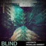 [DTMニュース]Blind Audio「Labyrinth – Modelled Ambient」アンビエント系おすすめサンプルパック!