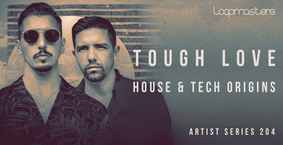 House Of Loop Tough Love - House & Tech Origins