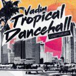 [DTMニュース]Loopmasters「Vadim – Tropical Dancehall」ダンスホール系おすすめサンプルパック!