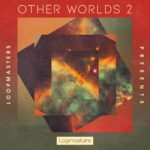 [DTMニュース]Loopmasters「Other Worlds – Ambient Soundscapes 2」アンビエント系おすすめサンプルパック!