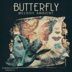 [DTMニュース]Famous Audio「Butterfly: Melodic Ambient」アンビエント系おすすめサンプルパック!