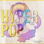 [DTMニュース]Famous Audio「Hyper Pop」ポップ系おすすめサンプルパック!