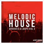 [DTMニュース]Get Down Samples「Melodic House Grooves & Loops Vol 2 」テクノ系おすすめサンプルパック!