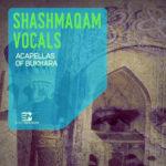 [DTMニュース]EarthMoments「Shashmaqam Vocals – Acapellas Of Bukhara」ボーカル系おすすめサンプルパック!