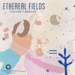 [DTMニュース]Famous Audio「Ethereal Fields – Chill hop & Ambient」ダウンテンポ系おすすめサンプルパック!