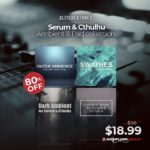 [DTMニュース]Glitchedtonesのプリセットパック「Serum & Cthulhu Ambient & Pad Collection」が80%off!