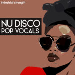 [DTMニュース]Industrial Strength「Nu Disco Pop Vocals」ニューディスコ系おすすめサンプルパック!